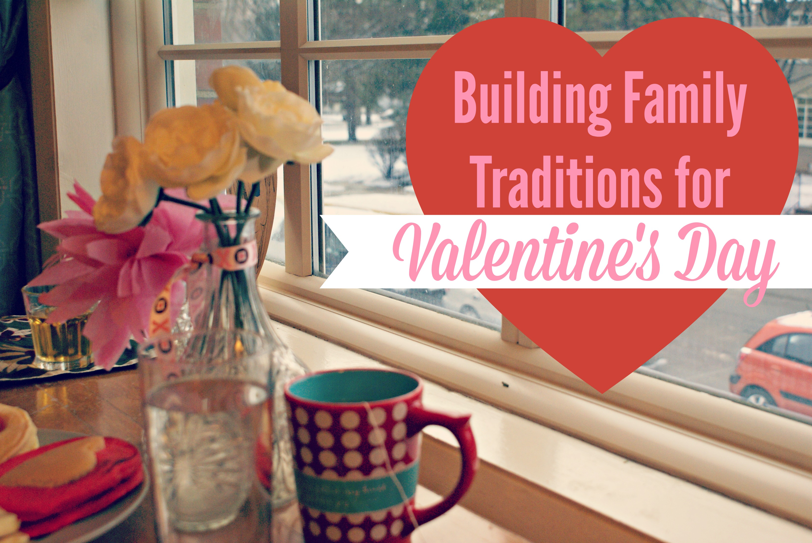 Building Family Traditions for Valentine's Day