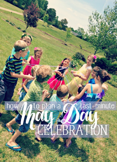 How to Plan a Last Minute May Day Celebration