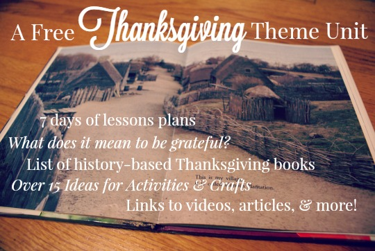 A Free Thanksgiving Theme Unit - You'll find 7 days of lesson plans, What does it mean to be grateful?, list of history-based Thanksgiving books, over 15 ideas for activities and crafts, links to videos, articles, and more!