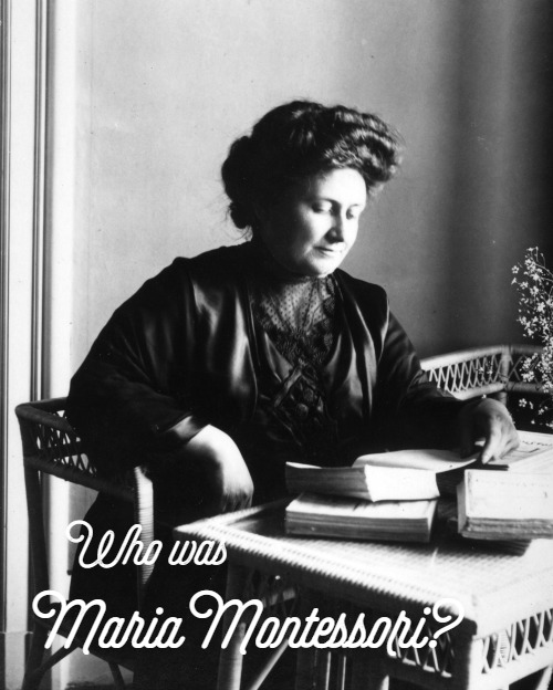 MONT 101: The History of Montessori  - Who was Maria Montessori?