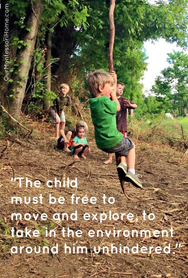 """The child must be free to move and explore, to take in the environment around him unhindered. """